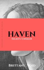 Haven- Sights Unseen by Brittany_Void
