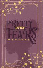 Pretty Little Fears ✓ by wowsabs