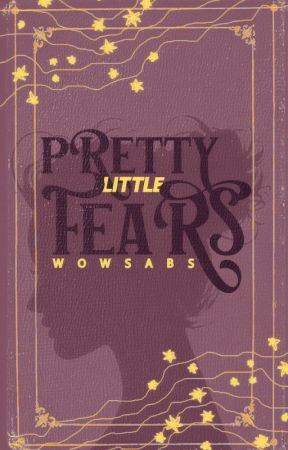 Pretty Little Fears (Completed) by wowsabs