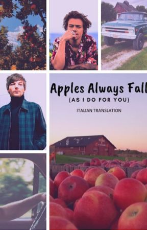 Apples Always Fall (as I do for you)    Italian Translation by always_strong28
