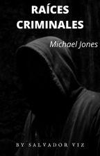 Raíces Criminales. (Michael Jones) by SalvadorViz