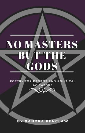 No Masters But the Gods by XandraPenclaw