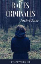 Raíces Criminales. (Adeline Garza) by SalvadorViz