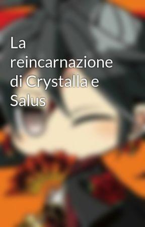 La reincarnazione di Crystalla e Salus by KatiushaGrice