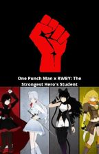 One Punch Man male reader x RWBY: The Strongest Hero's Student by Ballislife2310