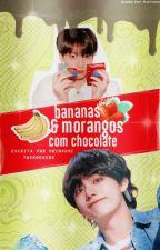 Bananas e Morangos com Chocolate  | TAEKOOK by vminsure
