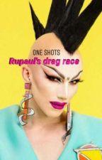 ⭐Rupaul's Drag Race⭐ one shots by lilsblo