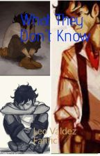 What They Don't Know (Leo Valdez Fanfiction) by Strangerwaffles13