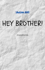 Hey Brother! [Autism AU] by AngelaRomo5