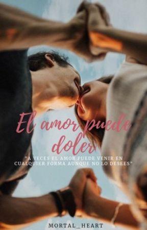 El amor puede doler by mortal_heart