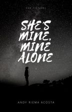 SHE'S MINE, MINE ALONE [Completed/Under Editing] by Andy_Riema
