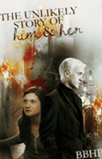 The Unlikely Story of Him and Her ( Draco Malfoy and Ginny Weasley Fan fiction)  cover