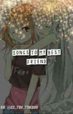 Songs to my best friend  by KK_The_TomBoy