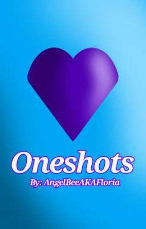 Oneshots by AngelBeeAKAFloria