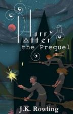 Harry Potter - The Prequel by Dreamy_mee