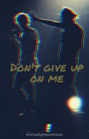 Don't give up on me // larry stylinson by emmastylestomlinson
