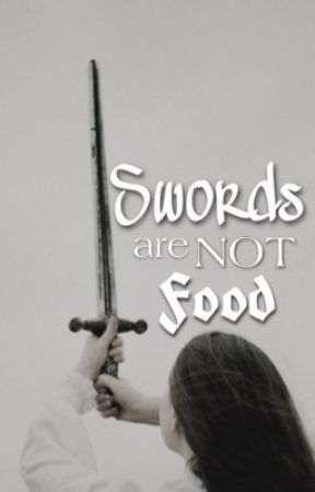 Swords Are NOT Food by Bookworm_Noodle