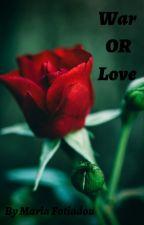 War OR Love ? by MariaFotiadou3