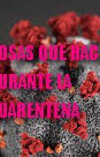 COSAS QUE HACER DURANTE LA CUARENTENA :V by Lover-2000