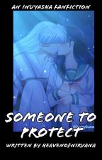 Someone To Protect {A Sesshomaru x Kagome Love Story} [COMPLETED] by AlwaysKagomeFan4Evr