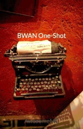 BWAN One-Shot by AwesomeMC