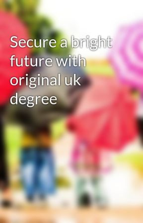 Secure a bright future with original uk degree by sale64ben