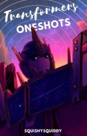 Transformers // Oneshots by 00SquishySquiddy00