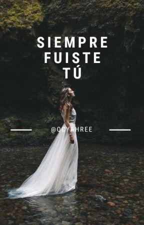 Siempre Fuiste Tú✔  by Qcyahree