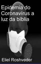 Epidemia do Coronavírus a luz da bíblia by ElielRoveder144
