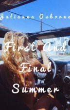 First And Final Summer by JuliannaOsborne19