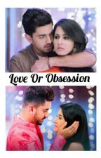 Love Or Obsession by magical_AditiRathore