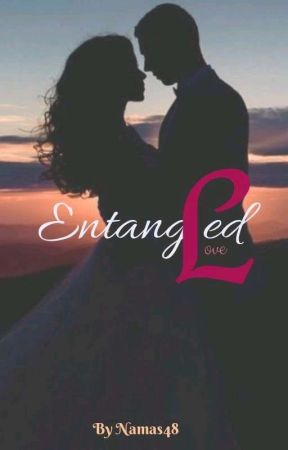 Entangled Love (COMPLETED) by Namas48
