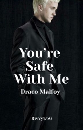 You're Safe With Me ( Draco Malfoy ) by rivvy1776