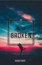 JUST BROKEN  by AllyPlayz_Stories