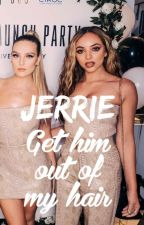 Get him out of my hair (Jerrie) by girlfullofjerrie