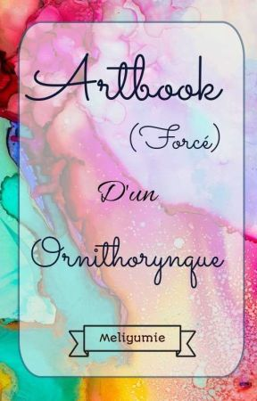 Artbook forcé d'un ornithorynque  by Meliyumie