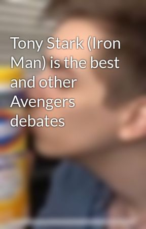 Tony Stark (Iron Man) is the best and other Avengers debates by England_From_Hetalia