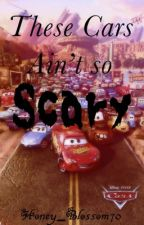 These Cars Aren't So Scary {Cars} by Honey_Blossom70
