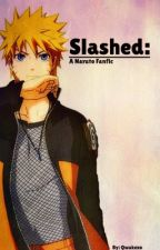 Slashed: A Naruto Fanfiction by Qwakexo
