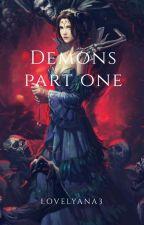 Demons (Part 1)   (Under Editing) by lovelyana3