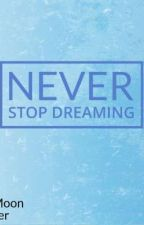 Never stop dreaming  by OroHaze