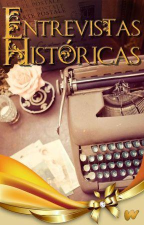 Entrevistas Históricas by WattpadFiccionHistoricaES