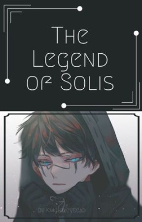 The legend of Solis by knightleyRead