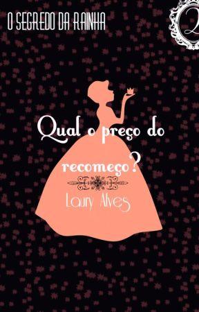 O Segredo da Rainha 2 - Qual o preço do recomeço? by LauryAlves