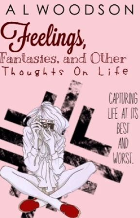 Feelings, Fantasies, and Other Thoughts on Life by OrangeCrushToucan