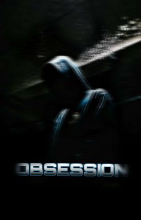 OBSESSION {COMPLETED} by Mishtitae