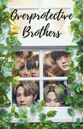 OVERPROTECTIVE BROTHERS[COMPLETED]✔ by luvbangton