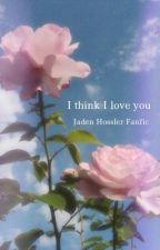 I think I love you-jaden hossler  by babe476