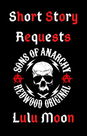 Sons of Anarchy- Short Story Requests! by LuluMoon13