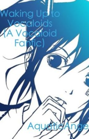 Waking Up to Vocaloids *Vocaloid fanfic* by fatetharlaown
